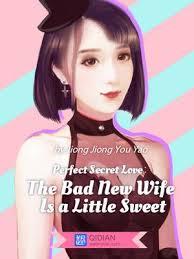 Идеальный Секрет Любви: Скверная новая жена - это легкая сладость / Perfect Secret Love: The Bad New Wife is a Little Sweet читать ранобэ